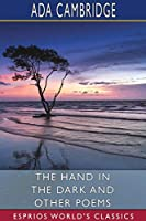 The Hand in the Dark and Other Poems (Esprios Classics)