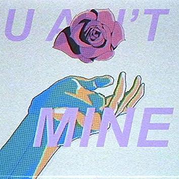 u ain't mine