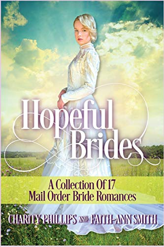 Compare Textbook Prices for Hopeful Brides: A Collection of 17 Mail Order Bride Romances Hopeful Historical Romances  ISBN 9781072227915 by Phillips, Charity,Smith, Faith-Ann