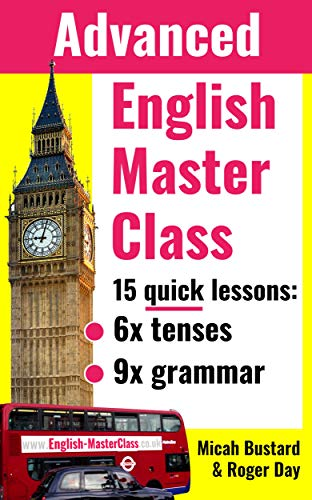 English Master Class - Advanced Grammar Lessons: Go from good to excellent (English Masterclass) (English Edition)