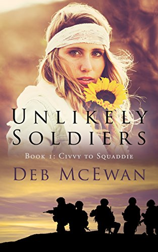 Book: Unlikely Soldiers Book One (Civvy to Squaddie) - A Coming of Age Adventure of Love, Humour, and Tragedy by Deb McEwan
