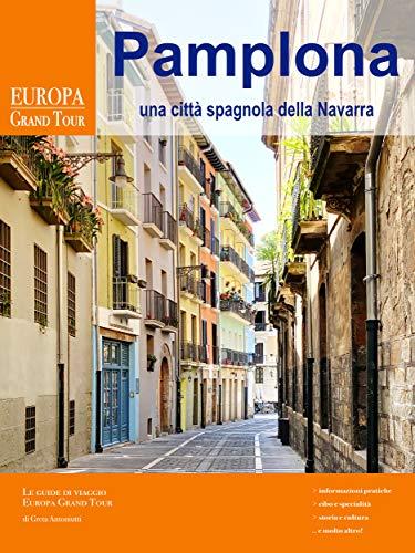 Pamplona, una città spagnola della Navarra (Italian Edition)
