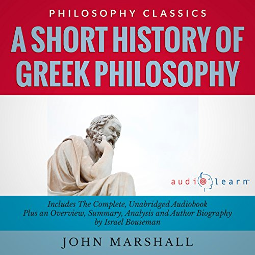 A Short History of Greek Philosophy by John Marshall     The Complete Work Plus an Overview, Chapter by Chapter Summary and Author Biography!              By:                                                                                                                                 John Marshall,                                                                                        Israel Bouseman                               Narrated by:                                                                                                                                 Diana Gardiner                      Length: 6 hrs and 59 mins     1 rating     Overall 2.0