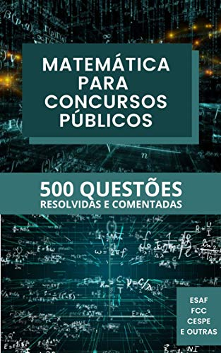 MATEMÁTICA PARA CONCURSOS : 500 Questões Resolvidas e Comentadas