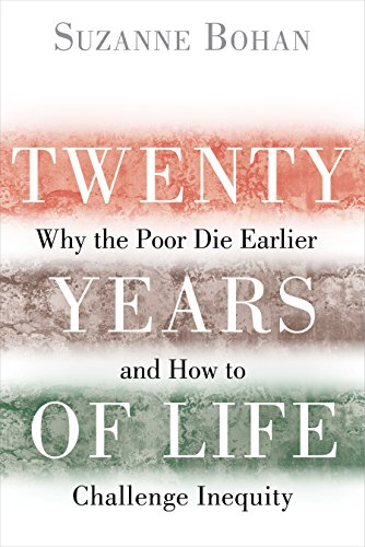 Twenty Years of Life: Why the Poor Die Earlier and How to Challenge...