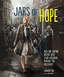Jars of Hope: How One Woman Helped Save 2,500 Children During the Holocaust by Jennifer Roy, illustrated by Meg Owenson