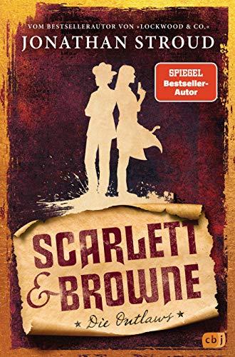 Scarlett & Browne - Die Outlaws: Mitreißende Fantasy für Fans von Lockwood & Co. (Die Scarlett-&-Browne-Reihe, Band 1)