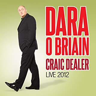 Craic Dealer     Live 2012              By:                                                                                                                                 Dara O Briain                               Narrated by:                                                                                                                                 Dara O Briain                      Length: 1 hr and 34 mins     257 ratings     Overall 4.5