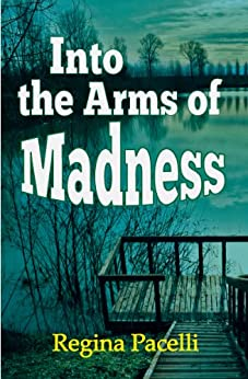Into the Arms of Madness: A Novel of Suspense by [Regina Pacelli]
