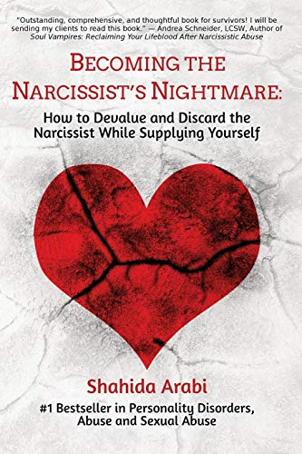 Becoming the Narcissist s Nightmare: How to Devalue and Discard the Narcissist While Supplying Yourself
