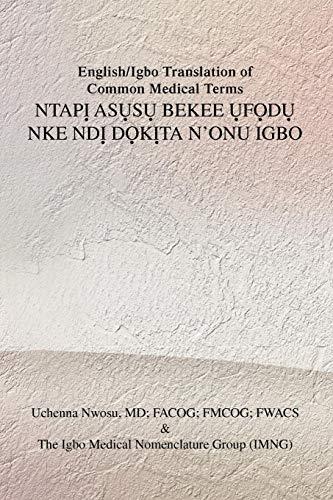 English/Igbo Translation of Common Medical Terms NTAPỊ ASỤSỤ BEKEE ỤFỌDỤ NKE NDỊ DỌKỊTA N'ONU IGBO