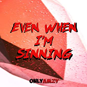 Even When I'm Sinning