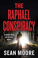 The Raphael Conspiracy: A Logan Ross Detective Novel (A Logan Ross Detective Suspense Thriller)