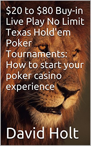 $20 to $80 Buy-in Live Play No Limit Texas Hold'em Poker Tournaments: How to start your poker casino experience (English Edition)