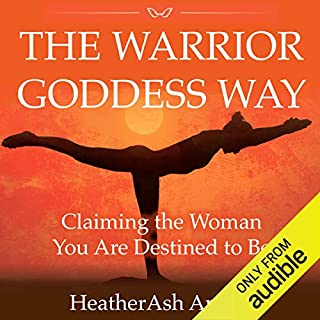 The Warrior Goddess Way     Claiming the Woman You Are Destined to Be              By:                                                                                                                                 Heather Ash Amara                               Narrated by:                                                                                                                                 Erin deWard                      Length: 7 hrs and 18 mins     39 ratings     Overall 4.5