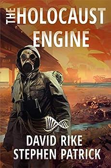The Holocaust Engine: A Post-Apocalyptic Pandemic Thriller by [David Rike, Stephen Patrick, Lane Diamond]