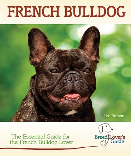 French Bulldog: The Essential Guide for the French Bulldog Lover (Breed Lover's Guide) by Lisa Ricciotti (2012) Spiral-bound