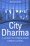 City Dharma: A guide to stress-free urban living