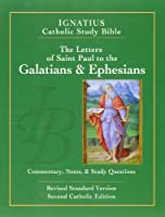 The Letters of Saint Paul to the Galatians and Ephesians: The Ignatius Catholic Study Bible : Revised Standard Version; With Introduction, Commentary, and Notes