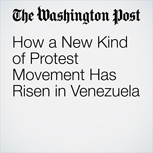 How a New Kind of Protest Movement Has Risen in Venezuela audiobook cover art