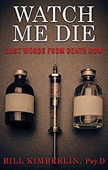 [Bill Kimberlin]のWATCH ME DIE: Last Words From Death Row (English Edition)