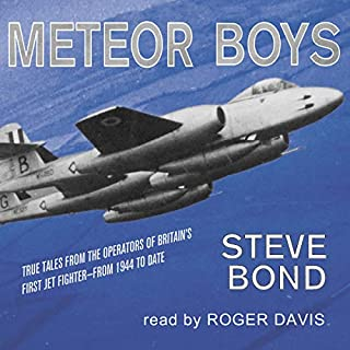 Meteor Boys     True Tales from the Operators of Britain's First Jet Fighter: From 1944 to Date              By:                                                                                                                                 Steve Bond                               Narrated by:                                                                                                                                 Roger Davis                      Length: 9 hrs and 12 mins     1 rating     Overall 4.0