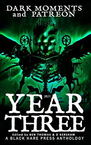 YEAR THREE: Dark Moments and Patreon by [Black Hare Press, D. Kershaw, Ben Thomas]