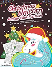 Christmas Unicorn Activity Book For Kids: Coloring, Hidden Pictures, Dot To Dot, How To Draw, Spot Difference, Maze, Word Search (Christmas Coloring Book)