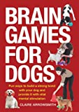 Brain Games for Dogs: Fun Ways to Build a Strong Bond with Your Dog...