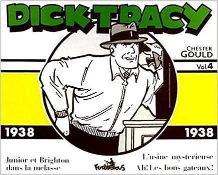 Dick Tracy Volume 4 : 1938. Junior et Brighton dans la mélasse, Lusine mystérieuse, Ah ! Les bons gâteaux !