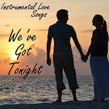 Instrumental Love Songs - We've Got Tonight - Love Songs