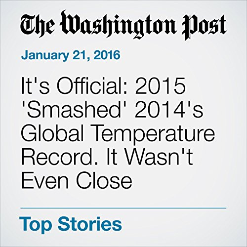 It's Official: 2015 'Smashed' 2014's Global Temperature Record. It Wasn't Even Close cover art