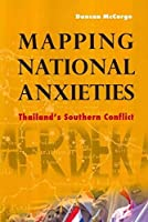Mapping National Anxieties: Thailand's Southern Conflict by Professor Duncan McCargo(2011-11-30)