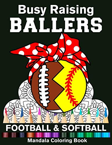 Busy Raising Ballers Football And Softball Mandala Coloring Book: Funny Football And Softball Mom Ball with Headband Mandala Coloring Book