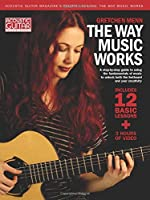 The Way Music Works: Understanding Notation and Building Scales, Chords, and Progressions on Guitar (Acoustic Guitar Private Lessons)