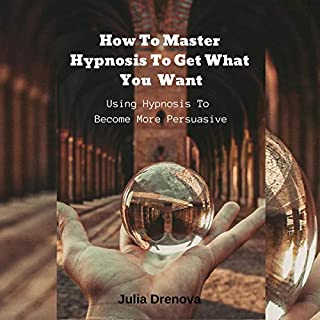 How to Master Hypnosis to Get What You Want cover art