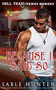 Because I Said So: (A Texas Heroes Crossover Novel) (The Hell Yeah! Series) by [Sable Hunter, Texas Heroes Series, Hell Yeah! Series]
