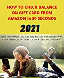 HOW TO CHECK BALANCE ON GIFT CARD FROM AMAZON In 30 SECONDS: With The Newest Updated Step By Step Instructions With full Screenshots On How To Check Gift Card Balance in 2021