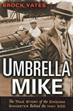 Umbrella Mike: The True Story of the Chicago Gangster Behind the Indy 500