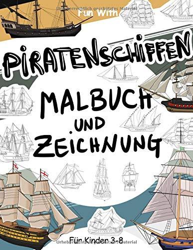PIRATENSCHIFFEN Malbuch und Zeichnung: Für Kinder 3-8: Viel Spaß beim Ausmalen von Piratenschiffen und Zeichnen der Teile von Segelschiffen mit diesem tollen Malbuch für Kinder bis zu 8 Jahren.