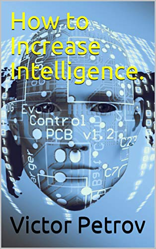 How to Increase Intelligence. (English Edition)