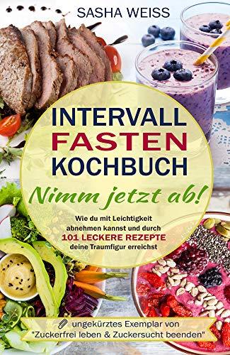 Intervallfasten Kochbuch - Nimm jetzt ab!: Wie du mit Leichtigkeit...