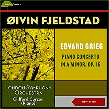 Edvard Grieg: Piano Concerto in a Minor, Op. 16 (Album of 1958)