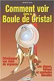 Comment voir dans la boule de cristal - Développer vos dons de voyance de Caroline Leroy (18 juin 2004) Broché - 18/06/2004
