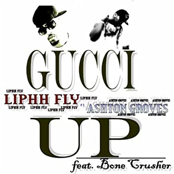 Gucci Up (Feat. Ashton Groves & Bone Crusher)