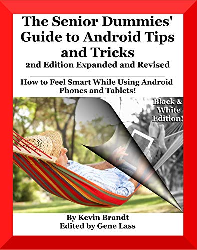 The Senior Dummies' Guide to Android Tips and Tricks: How to Feel Smart While Using Android Phones and Tablets (Senior Dummies Guides Book 1)