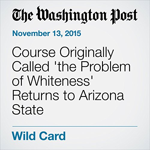 Course Originally Called 'the Problem of Whiteness' Returns to Arizona State audiobook cover art