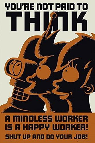 Buyartforless Futurama You're not Paid to Think 36x24 TV Art Print Poster Cartoon Humor Animation - Shut Up and Do Your Job