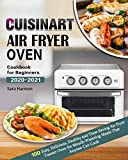 Cuisinart Air Fryer Oven Cookbook for Beginners 2020-2021: 100 Easy, Delicious, Healthy and Time-Saving Air Fryer Toaster Oven for Mouth-Watering Meals That Anyone Can Cook (English Edition)
