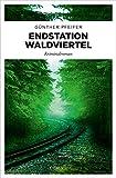 Endstation Waldviertel: Kriminalroman von  Günther Pfeifer